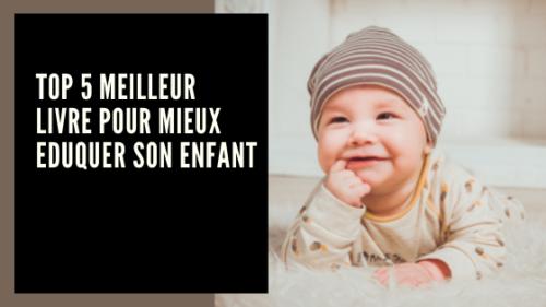 TOP 5 MEILLEUR LIVRE POUR MIEUX EDUQUER SON ENFANT